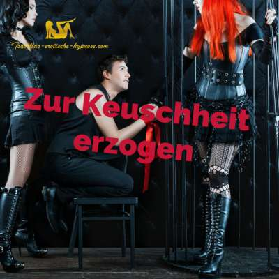 Zur Keuschheit erzogen erotische Hypnose