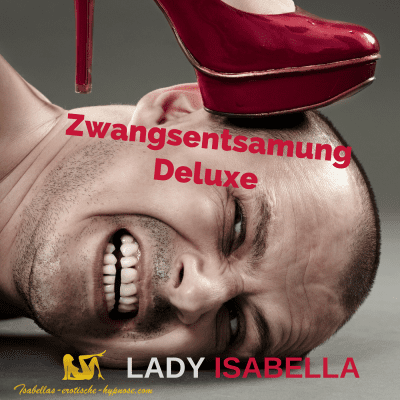 Zwangsentsamung Deluxe by Lady Isabella
