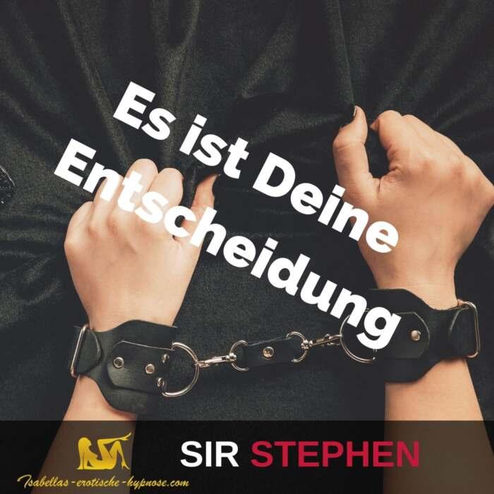 Es ist Deine Entscheidung - erotische Session by Sir Stephen